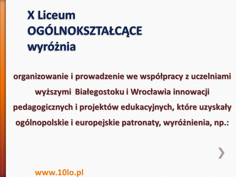 organizowanie i prowadzenie we współpracy z uczelniami wyższymi Białegostoku i Wrocławia innowacji pedagogicznych i projektów edukacyjnych, które uzys