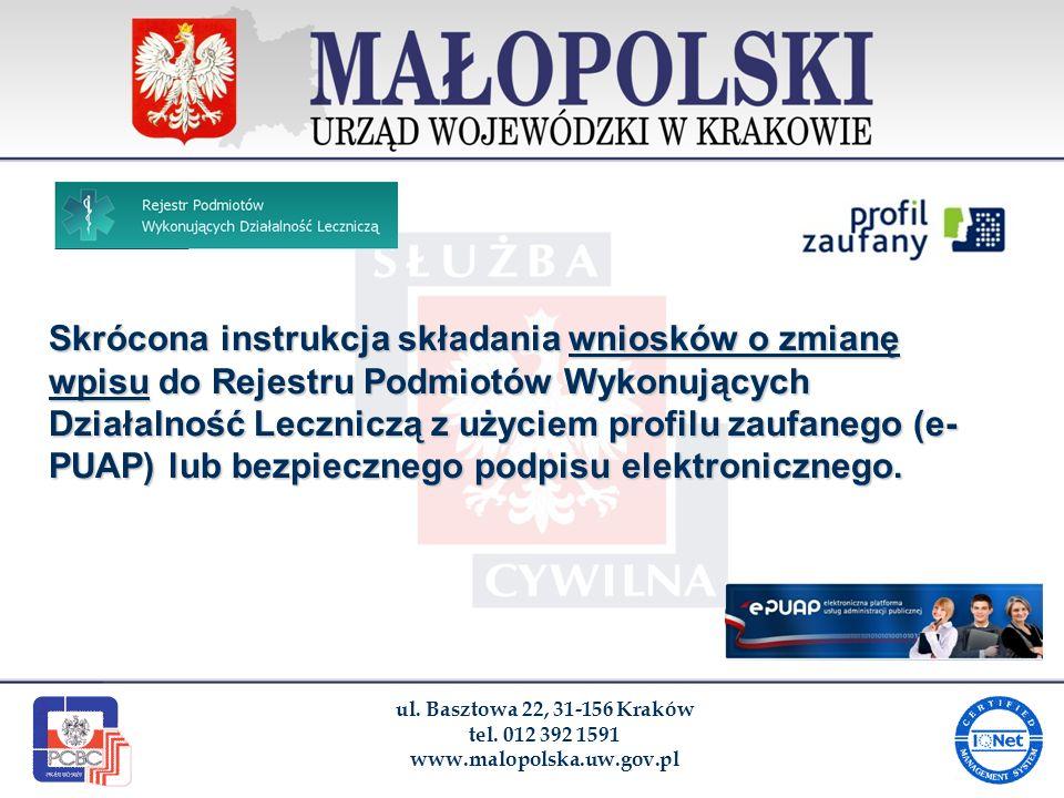 ul. Basztowa 22, 31-156 Kraków tel. 012 392 1591 www.malopolska.uw.gov.pl Skrócona instrukcja składania wniosków o zmianę wpisu do Rejestru Podmiotów