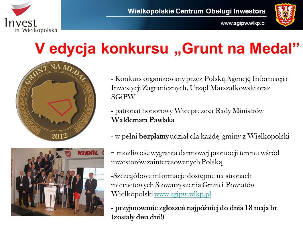 Wielkopolskie Centrum Obsługi Inwestora www.sgipw.wlkp.pl V edycja konkursu Grunt na Medal - Konkurs organizowany przez Polsk ą Agencj ę Informacji i