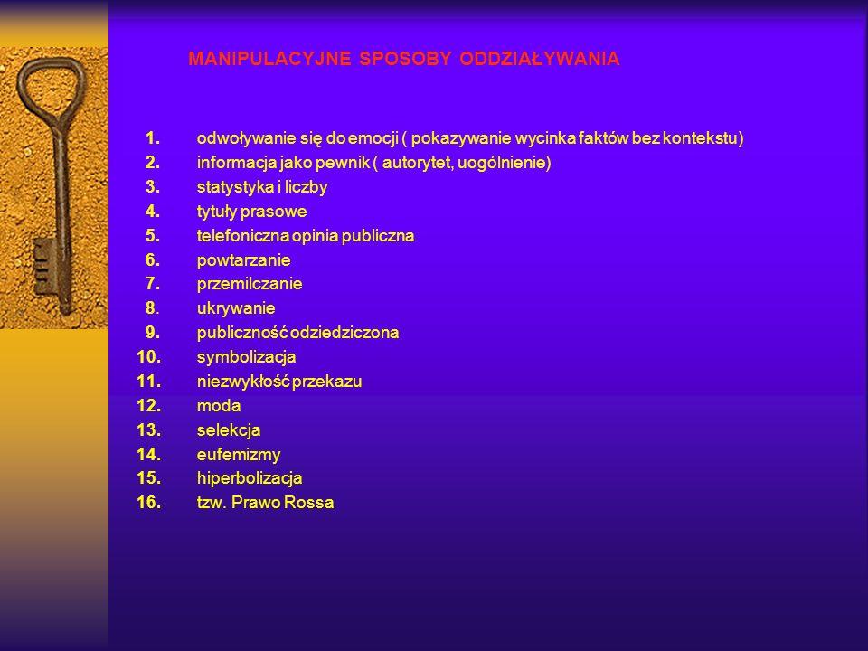 MANIPULACYJNE SPOSOBY ODDZIAŁYWANIA 1. odwoływanie się do emocji ( pokazywanie wycinka faktów bez kontekstu) 2. informacja jako pewnik ( autorytet, uo