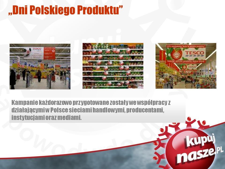 Dni Polskiego Produktu Kampanie każdorazowo przygotowane zostały we współpracy z działającymi w Polsce sieciami handlowymi, producentami, instytucjami oraz mediami.