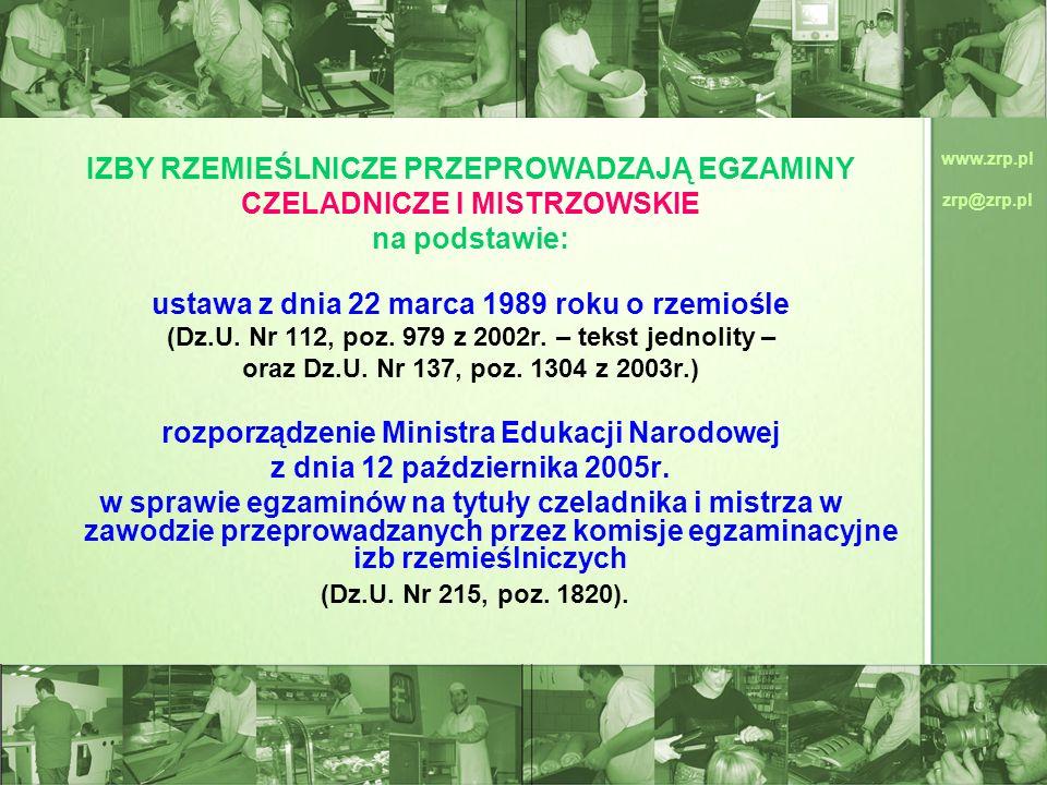 www.zrp.pl zrp@zrp.pl IZBY RZEMIEŚLNICZE PRZEPROWADZAJĄ EGZAMINY CZELADNICZE I MISTRZOWSKIE na podstawie: ustawa z dnia 22 marca 1989 roku o rzemiośle