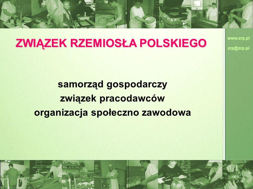 www.zrp.pl zrp@zrp.pl ZWIĄZEK RZEMIOSŁA POLSKIEGO samorząd gospodarczy związek pracodawców organizacja społeczno zawodowa
