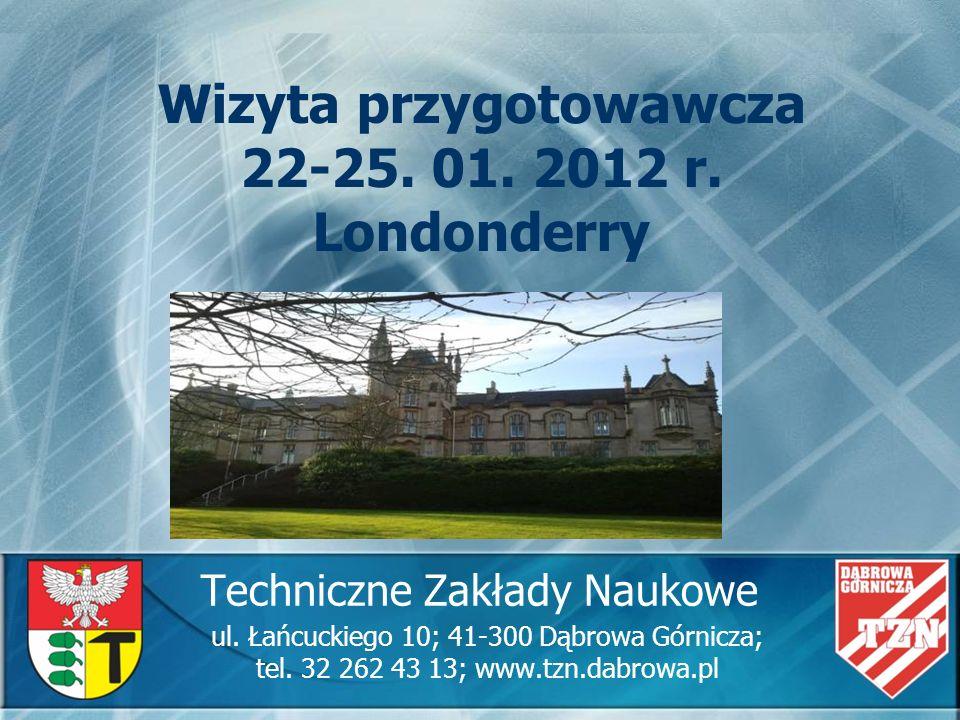 Techniczne Zakłady Naukowe ul. Łańcuckiego 10; 41-300 Dąbrowa Górnicza; tel. 32 262 43 13; www.tzn.dabrowa.pl Wizyta przygotowawcza 22-25. 01. 2012 r.