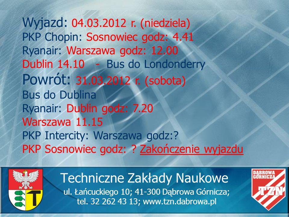 Techniczne Zakłady Naukowe ul. Łańcuckiego 10; 41-300 Dąbrowa Górnicza; tel. 32 262 43 13; www.tzn.dabrowa.pl Wyjazd: 04.03.2012 r. (niedziela) PKP Ch