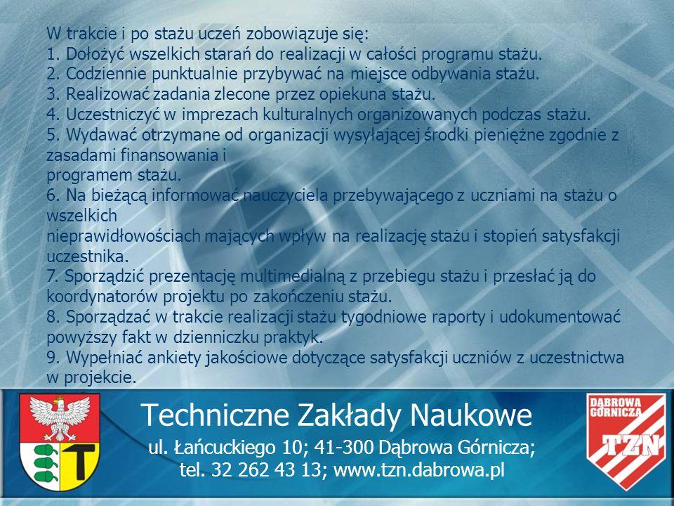 Techniczne Zakłady Naukowe ul. Łańcuckiego 10; 41-300 Dąbrowa Górnicza; tel. 32 262 43 13; www.tzn.dabrowa.pl W trakcie i po stażu uczeń zobowiązuje s