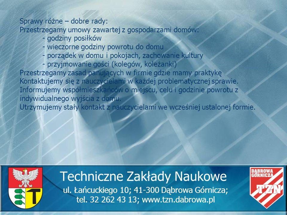 Techniczne Zakłady Naukowe ul. Łańcuckiego 10; 41-300 Dąbrowa Górnicza; tel. 32 262 43 13; www.tzn.dabrowa.pl Sprawy różne – dobre rady: Przestrzegamy