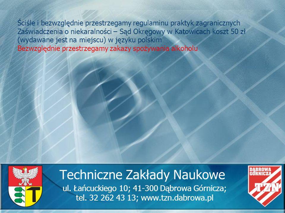 Techniczne Zakłady Naukowe ul. Łańcuckiego 10; 41-300 Dąbrowa Górnicza; tel. 32 262 43 13; www.tzn.dabrowa.pl Ściśle i bezwzględnie przestrzegamy regu