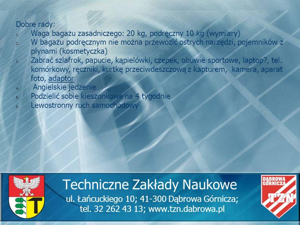 Techniczne Zakłady Naukowe ul. Łańcuckiego 10; 41-300 Dąbrowa Górnicza; tel. 32 262 43 13; www.tzn.dabrowa.pl Dobre rady: 1. Waga bagażu zasadniczego: