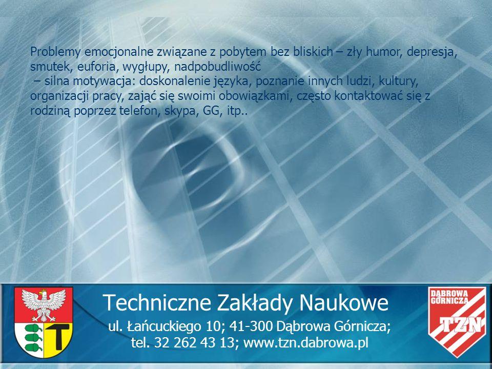 Techniczne Zakłady Naukowe ul. Łańcuckiego 10; 41-300 Dąbrowa Górnicza; tel. 32 262 43 13; www.tzn.dabrowa.pl Problemy emocjonalne związane z pobytem