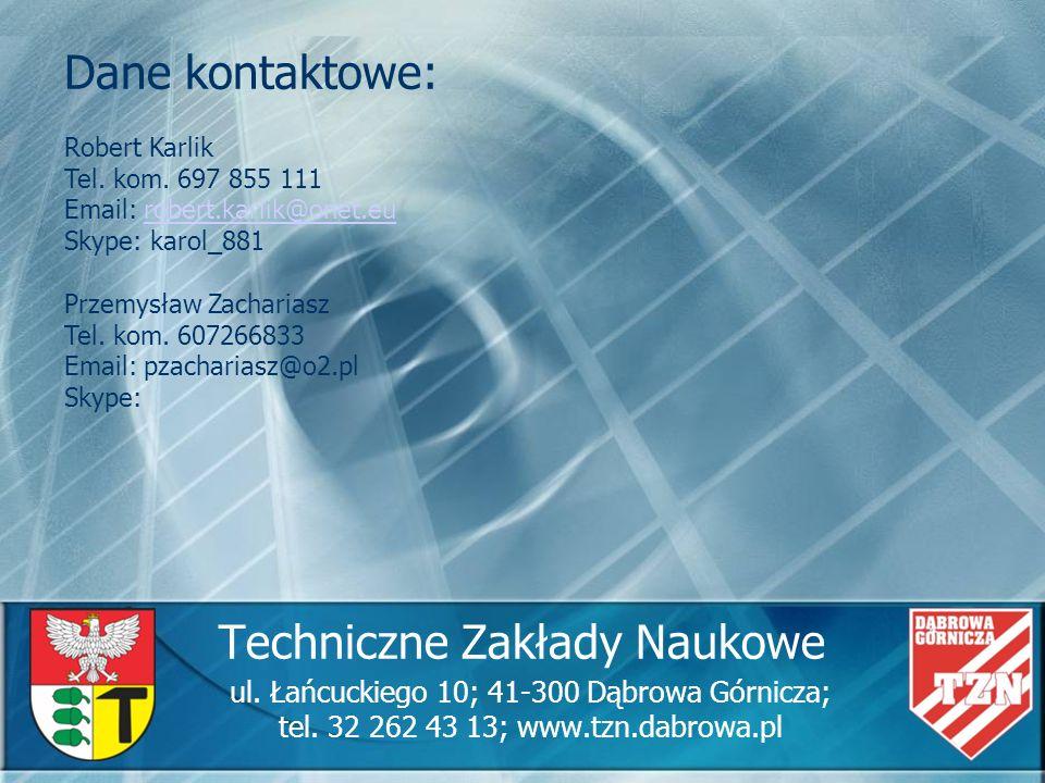 Techniczne Zakłady Naukowe ul. Łańcuckiego 10; 41-300 Dąbrowa Górnicza; tel. 32 262 43 13; www.tzn.dabrowa.pl Dane kontaktowe: Robert Karlik Tel. kom.