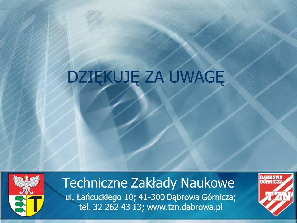 Techniczne Zakłady Naukowe ul. Łańcuckiego 10; 41-300 Dąbrowa Górnicza; tel. 32 262 43 13; www.tzn.dabrowa.pl DZIĘKUJĘ ZA UWAGĘ