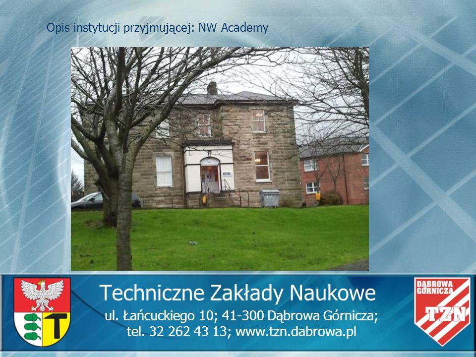 Techniczne Zakłady Naukowe ul. Łańcuckiego 10; 41-300 Dąbrowa Górnicza; tel. 32 262 43 13; www.tzn.dabrowa.pl Opis instytucji przyjmującej: NW Academy