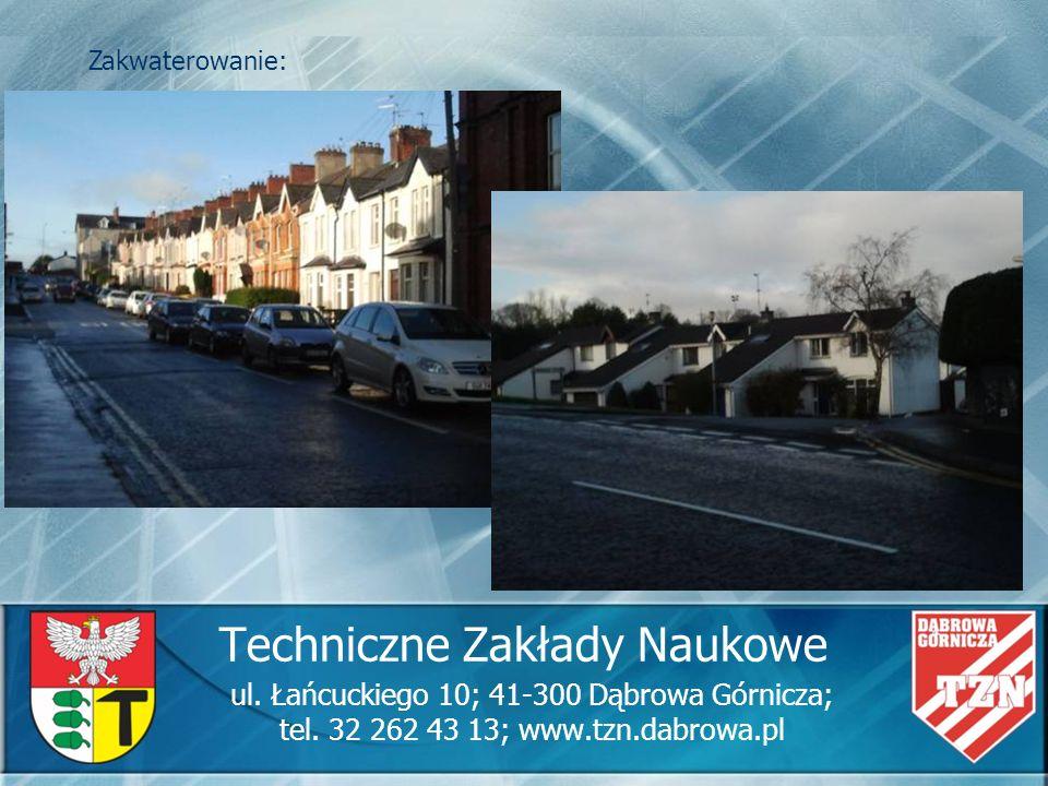 Techniczne Zakłady Naukowe ul. Łańcuckiego 10; 41-300 Dąbrowa Górnicza; tel. 32 262 43 13; www.tzn.dabrowa.pl Zakwaterowanie: