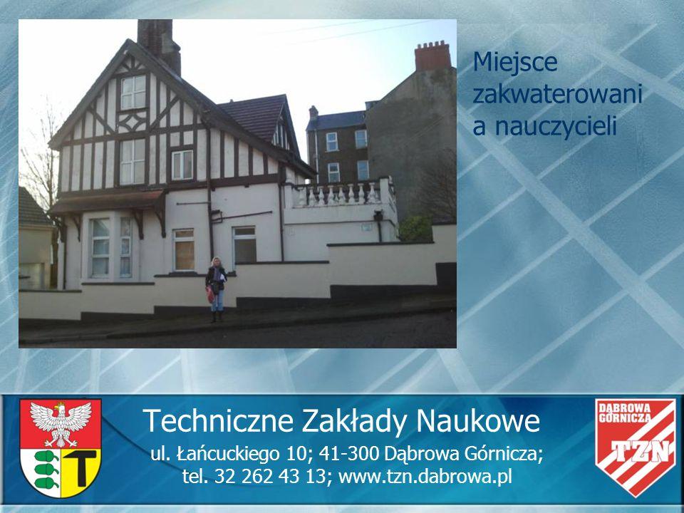 Techniczne Zakłady Naukowe ul. Łańcuckiego 10; 41-300 Dąbrowa Górnicza; tel. 32 262 43 13; www.tzn.dabrowa.pl Miejsce zakwaterowani a nauczycieli