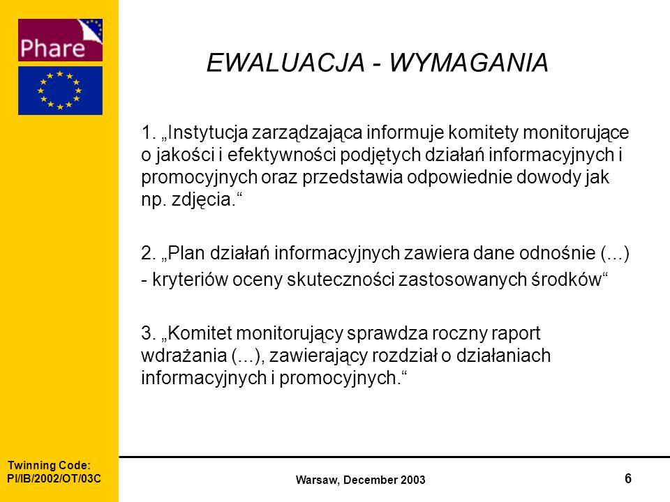 Twinning Code: Pl/IB/2002/OT/03C Warsaw, December 2003 6 EWALUACJA - WYMAGANIA 1.