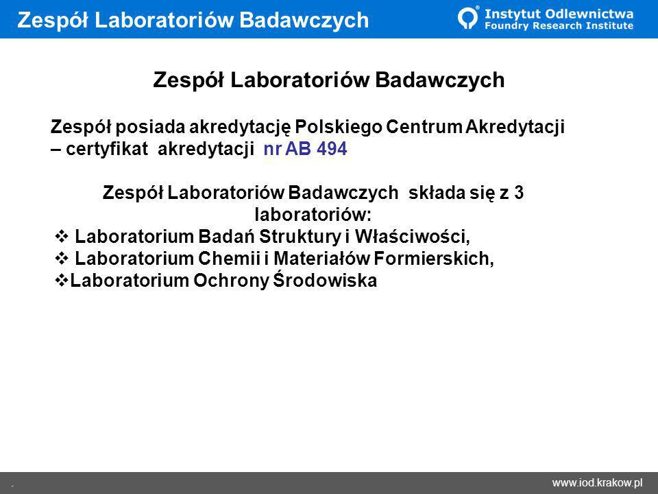 www.iod.krakow.pl. Zespół Laboratoriów Badawczych Zespół posiada akredytację Polskiego Centrum Akredytacji – certyfikat akredytacji nr AB 494 Zespół L