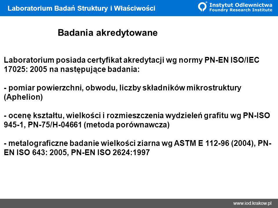 Wyniki www.iod.krakow.pl Laboratorium Badań Struktury i Właściwości Laboratorium posiada certyfikat akredytacji wg normy PN-EN ISO/IEC 17025: 2005 na