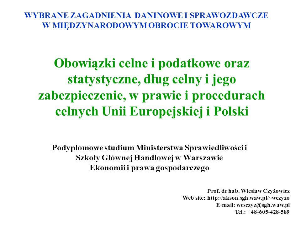 Obowiązki celne i podatkowe oraz statystyczne, dług celny i jego zabezpieczenie, w prawie i procedurach celnych Unii Europejskiej i Polski Prof.
