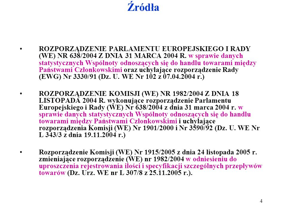 Źródła ROZPORZĄDZENIE PARLAMENTU EUROPEJSKIEGO I RADY (WE) NR 638/2004 Z DNIA 31 MARCA 2004 R.