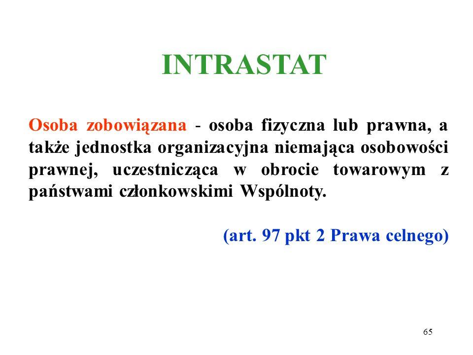 INTRASTAT Formy zgłoszenia INTRASTAT pisemna zgłoszenie elektronicznej w formacie XML (publikacja na stronach internetowych Ministra Finansów) 64