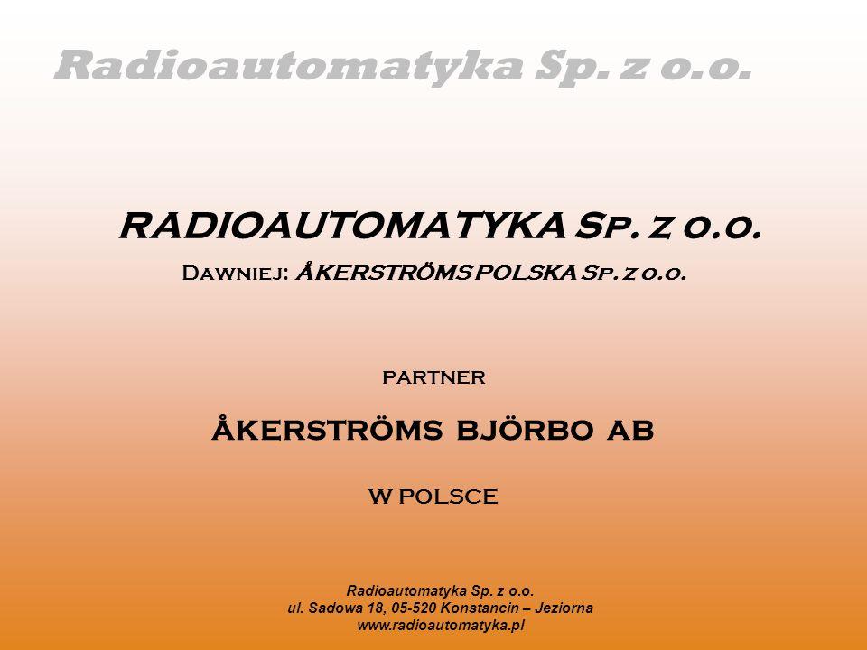 Radioautomatyka Sp. z o.o. ul. Sadowa 18, 05-520 Konstancin – Jeziorna www.radioautomatyka.pl RADIOAUTOMATYKA Sp. z o.o. Dawniej: ÅKERSTRÖMS POLSKA Sp