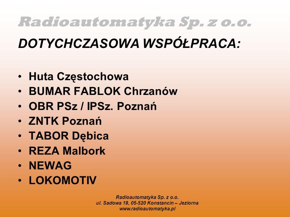Radioautomatyka Sp. z o.o. ul. Sadowa 18, 05-520 Konstancin – Jeziorna www.radioautomatyka.pl DOTYCHCZASOWA WSPÓŁPRACA: Huta Częstochowa BUMAR FABLOK