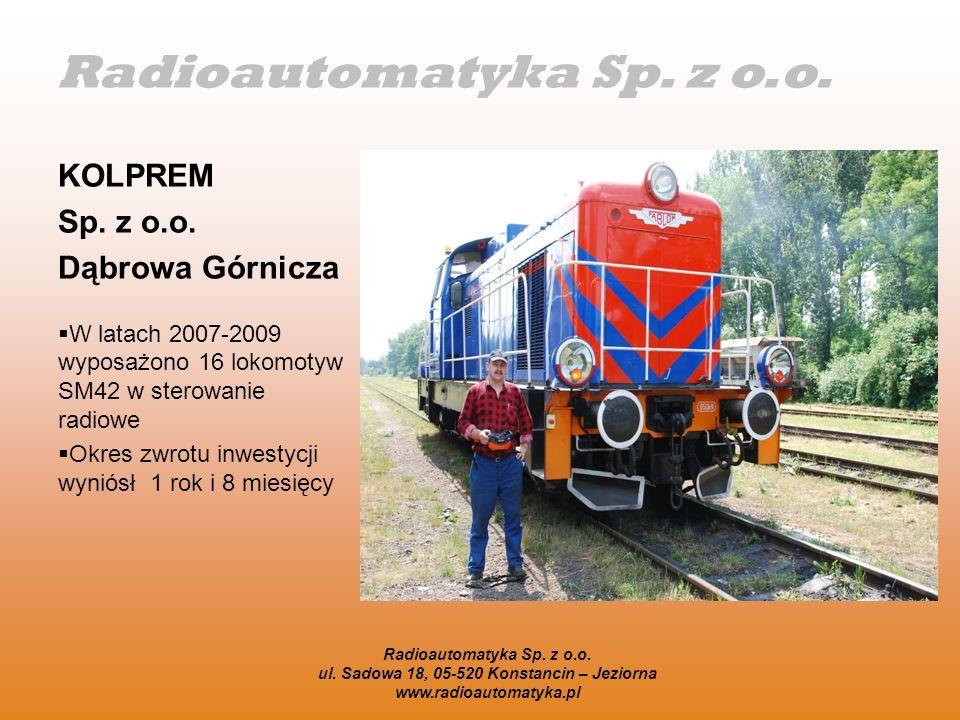 Radioautomatyka Sp. z o.o. KOLPREM Sp. z o.o. Dąbrowa Górnicza W latach 2007-2009 wyposażono 16 lokomotyw SM42 w sterowanie radiowe Okres zwrotu inwes
