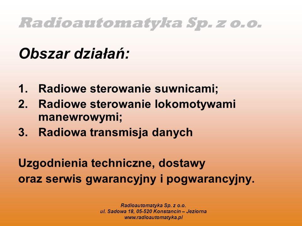 Radioautomatyka Sp. z o.o. ul. Sadowa 18, 05-520 Konstancin – Jeziorna www.radioautomatyka.pl Obszar działań: 1.Radiowe sterowanie suwnicami; 2.Radiow