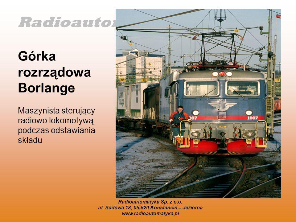 Radioautomatyka Sp. z o.o. Górka rozrządowa Borlange Maszynista sterujący radiowo lokomotywą podczas odstawiania składu Radioautomatyka Sp. z o.o. ul.