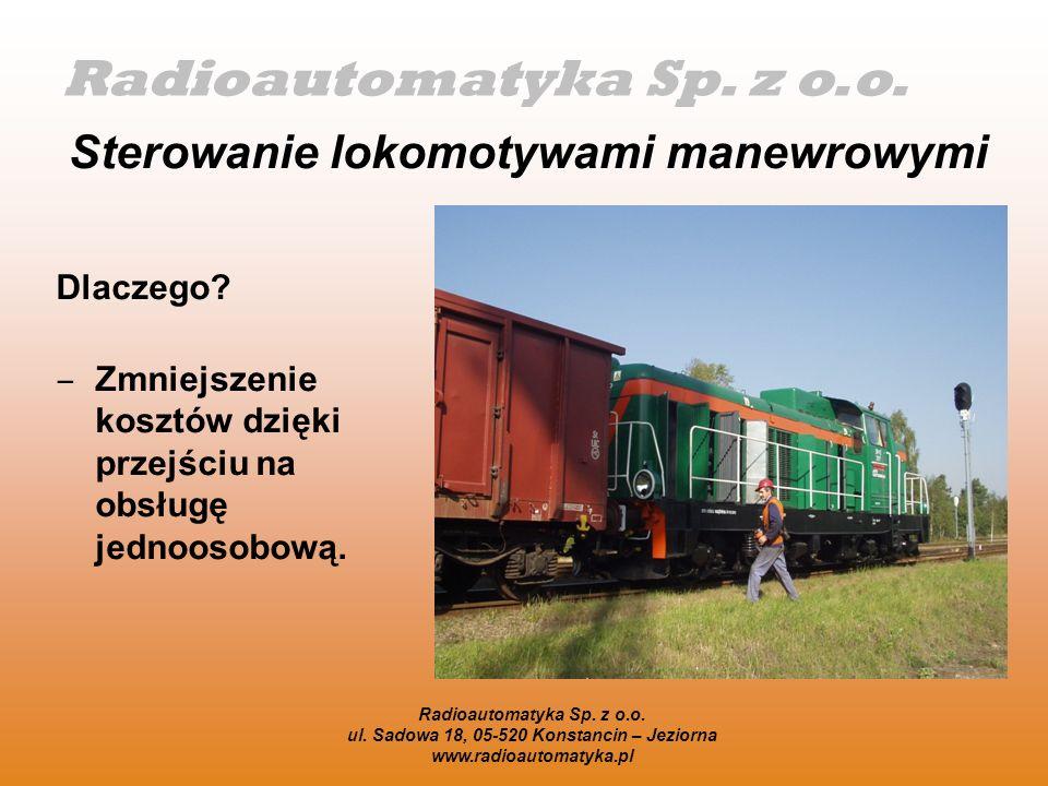 Radioautomatyka Sp. z o.o. ul. Sadowa 18, 05-520 Konstancin – Jeziorna www.radioautomatyka.pl Dlaczego? Zmniejszenie kosztów dzięki przejściu na obsłu