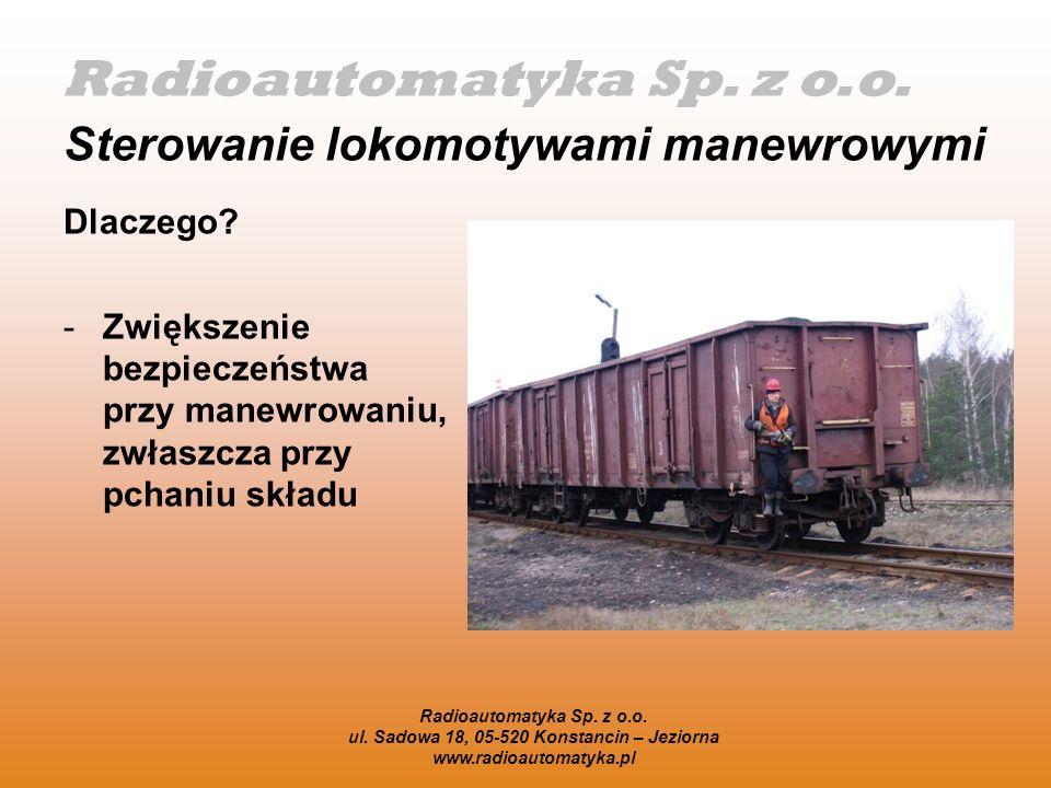 Radioautomatyka Sp. z o.o. ul. Sadowa 18, 05-520 Konstancin – Jeziorna www.radioautomatyka.pl Sterowanie lokomotywami manewrowymi Dlaczego? -Zwiększen