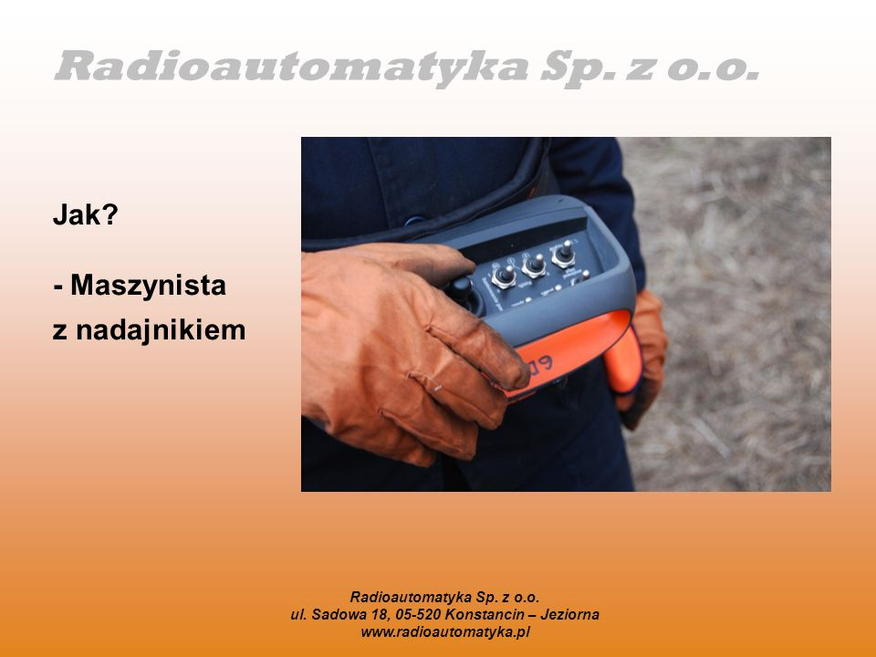 Radioautomatyka Sp. z o.o. ul. Sadowa 18, 05-520 Konstancin – Jeziorna www.radioautomatyka.pl Jak? - Maszynista z nadajnikiem