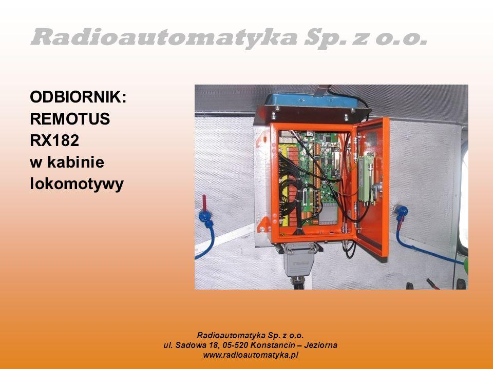 Radioautomatyka Sp. z o.o. ul. Sadowa 18, 05-520 Konstancin – Jeziorna www.radioautomatyka.pl ODBIORNIK: REMOTUS RX182 w kabinie lokomotywy