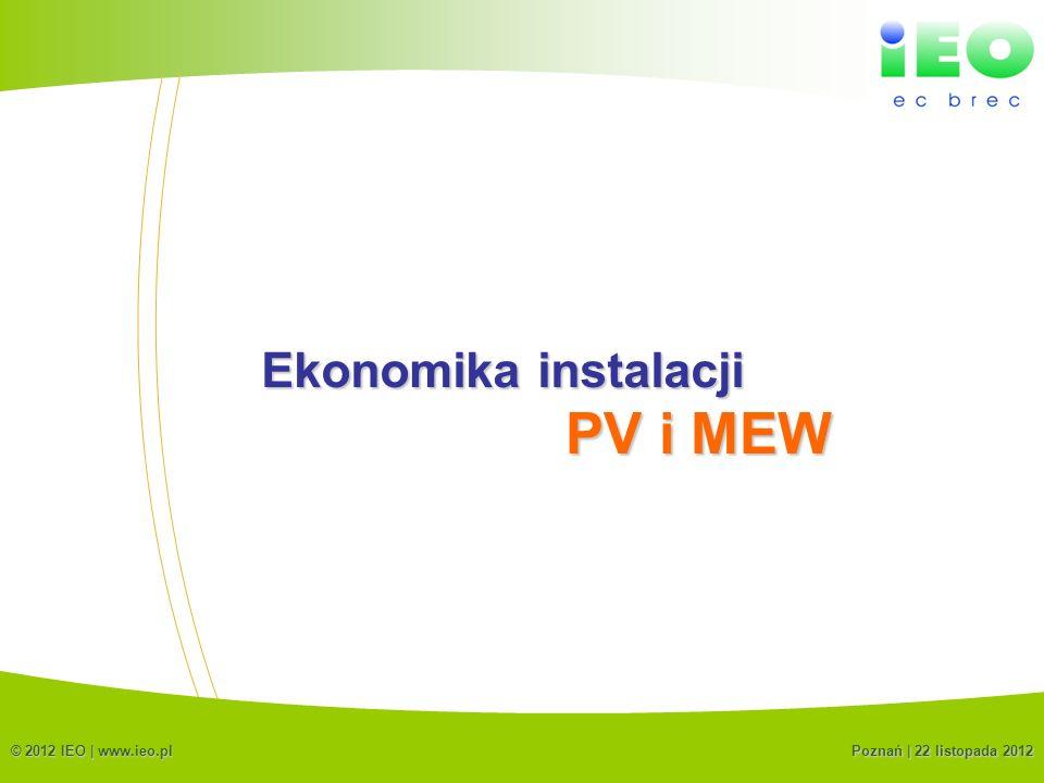 (C) IEO 201210 Ekonomika instalacji © 2012 IEO | www.ieo.pl PV i MEW Poznań | 22 listopada 2012