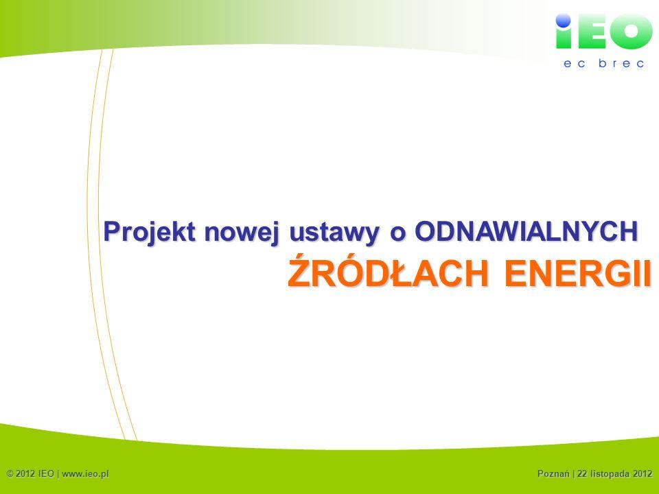(C) IEO 20122 Projekt nowej ustawy o ODNAWIALNYCH © 2012 IEO | www.ieo.pl Poznań | 22 listopada 2012 ŹRÓDŁACH ENERGII