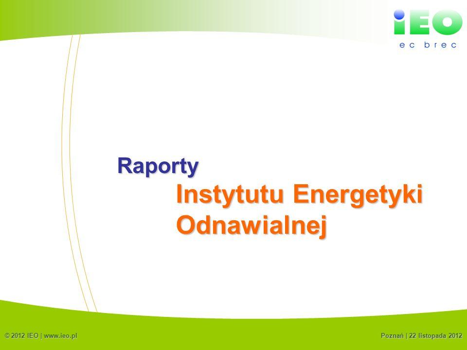 (C) IEO 201220 Raporty © 2012 IEO | www.ieo.pl Instytutu Energetyki Odnawialnej Poznań | 22 listopada 2012