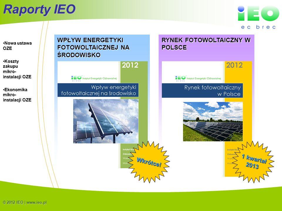 (C) IEO 201221 © 2012 IEO | www.ieo.pl Raporty IEO WPŁYW ENERGETYKI FOTOWOLTAICZNEJ NA ŚRODOWISKO RYNEK FOTOWOLTAICZNY W POLSCE Wkrótce! 1 kwartał 201