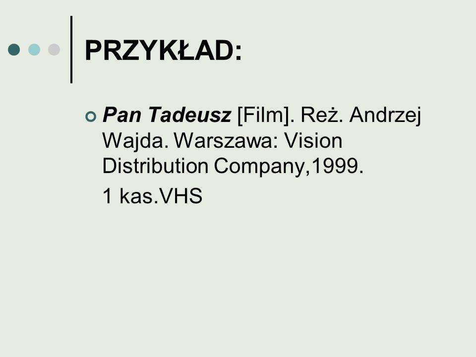 PRZYKŁAD: Pan Tadeusz [Film]. Reż. Andrzej Wajda. Warszawa: Vision Distribution Company,1999. 1 kas.VHS