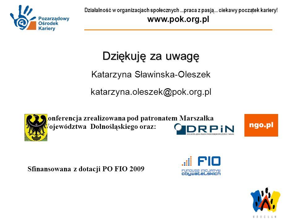 Działalność w organizacjach społecznych...praca z pasją... ciekawy początek kariery! www.pok.org.pl Dziękuję za uwagę Katarzyna Sławinska-Oleszek kata