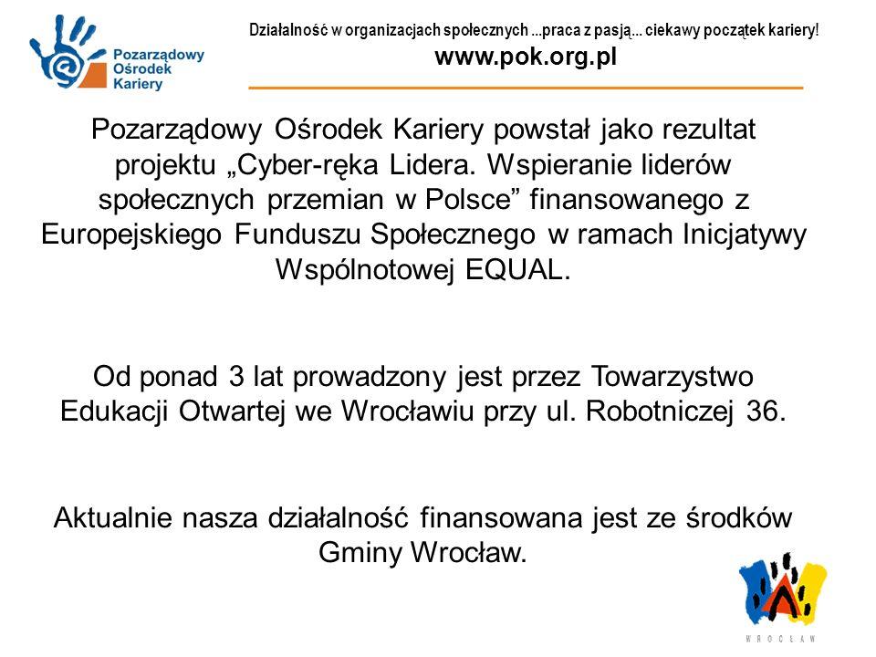 Działalność w organizacjach społecznych...praca z pasją... ciekawy początek kariery! www.pok.org.pl Pozarządowy Ośrodek Kariery powstał jako rezultat