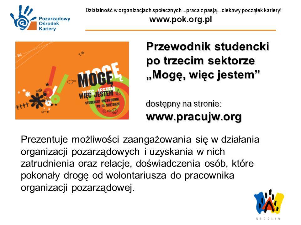Działalność w organizacjach społecznych...praca z pasją... ciekawy początek kariery! www.pok.org.pl Przewodnik studencki po trzecim sektorze Mogę, wię
