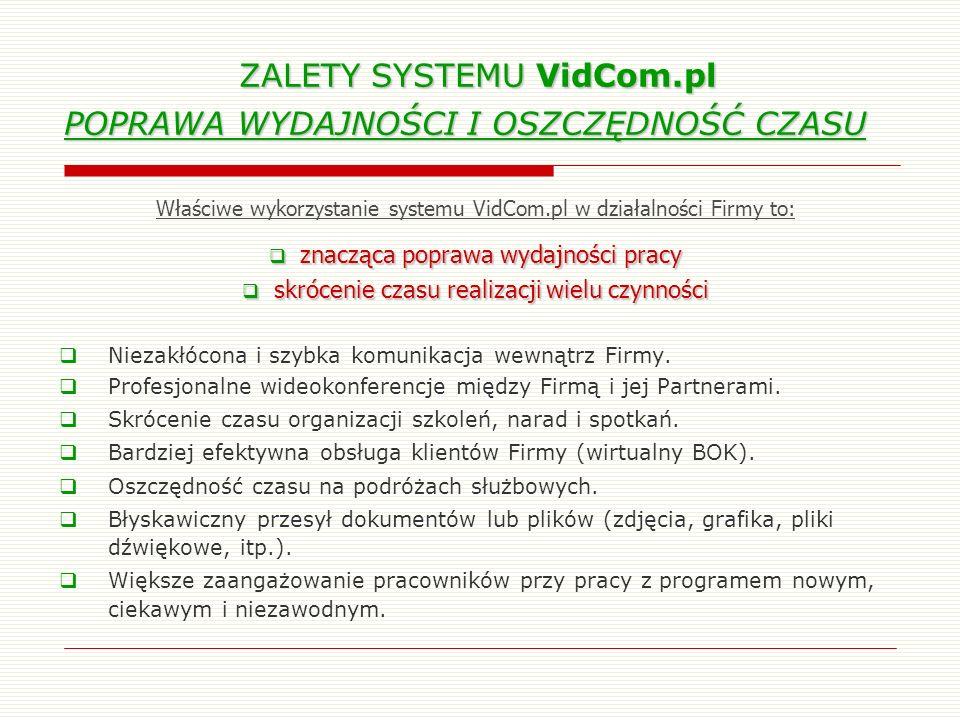 ZALETY SYSTEMU VidCom.pl POPRAWA WYDAJNOŚCI I OSZCZĘDNOŚĆ CZASU ZALETY SYSTEMU VidCom.pl POPRAWA WYDAJNOŚCI I OSZCZĘDNOŚĆ CZASU Niezakłócona i szybka