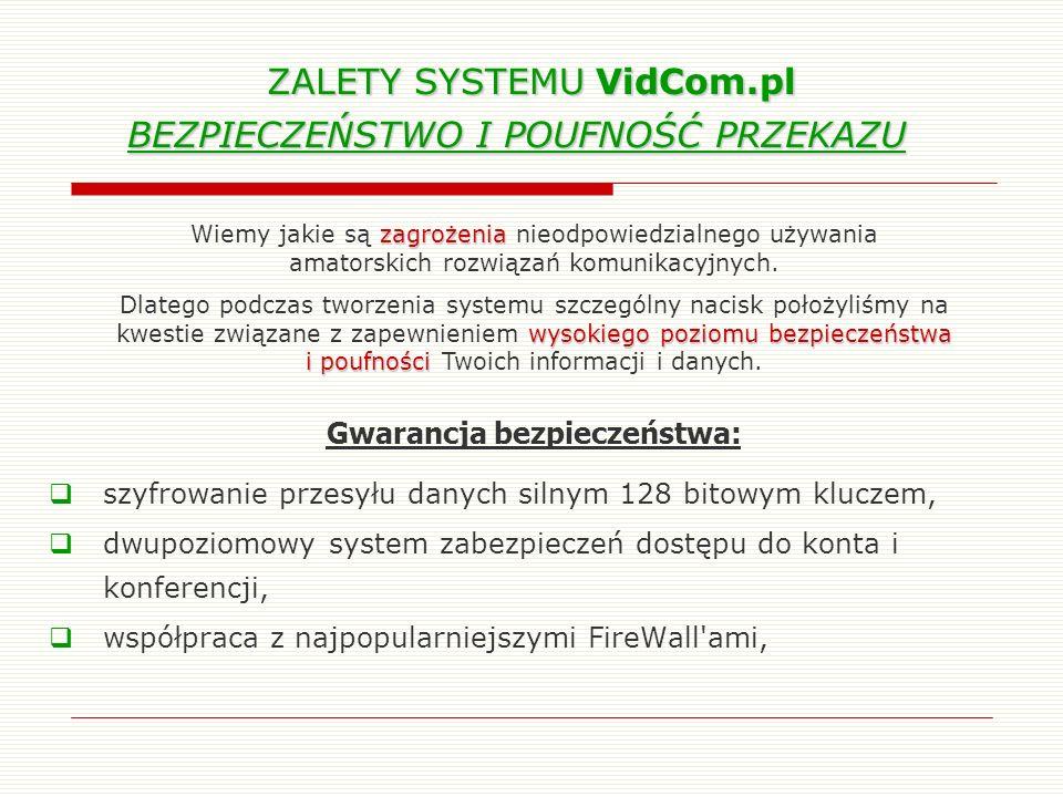 ZALETY SYSTEMU VidCom.pl BEZPIECZEŃSTWO I POUFNOŚĆ PRZEKAZU ZALETY SYSTEMU VidCom.pl BEZPIECZEŃSTWO I POUFNOŚĆ PRZEKAZU szyfrowanie przesyłu danych si