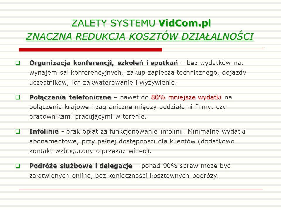 ZALETY SYSTEMU VidCom.pl ZNACZNA REDUKCJA KOSZTÓW DZIAŁALNOŚCI ZALETY SYSTEMU VidCom.pl ZNACZNA REDUKCJA KOSZTÓW DZIAŁALNOŚCI Organizacja konferencji,