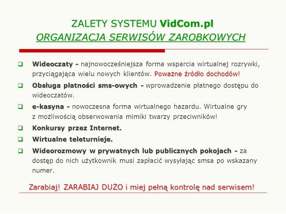 ZALETY SYSTEMU VidCom.pl ORGANIZACJA SERWISÓW ZAROBKOWYCH ZALETY SYSTEMU VidCom.pl ORGANIZACJA SERWISÓW ZAROBKOWYCH Wideoczaty - Poważne źródło dochod