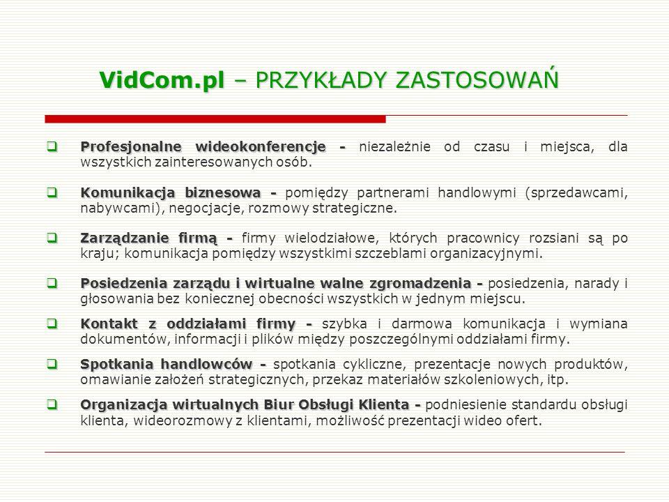 VidCom.pl – PRZYKŁADY ZASTOSOWAŃ Profesjonalne wideokonferencje - Profesjonalne wideokonferencje - niezależnie od czasu i miejsca, dla wszystkich zain