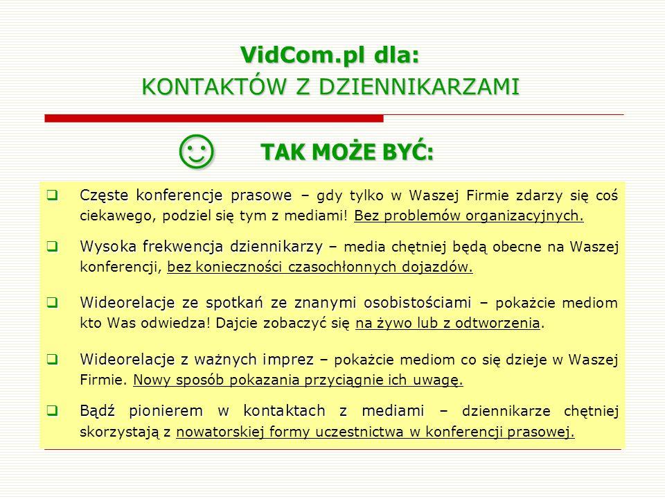 VidCom.pl dla: KONTAKTÓW Z DZIENNIKARZAMI Częste konferencje prasowe Częste konferencje prasowe – gdy tylko w Waszej Firmie zdarzy się coś ciekawego,