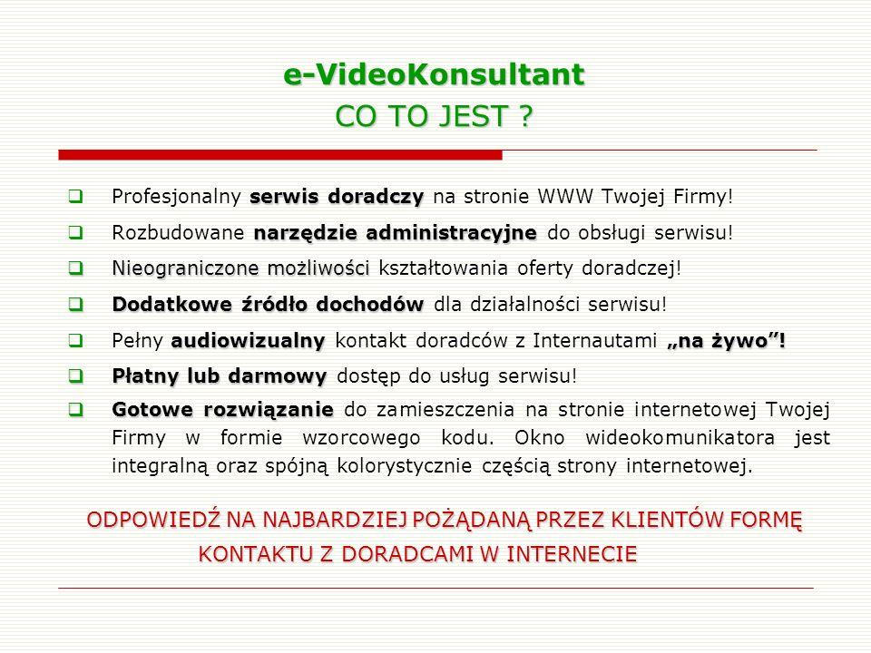 e-VideoKonsultant CO TO JEST ? serwis doradczy Profesjonalny serwis doradczy na stronie WWW Twojej Firmy! narzędzie administracyjne Rozbudowane narzęd