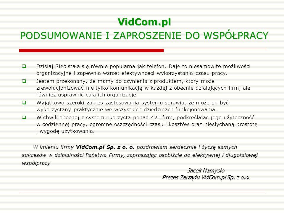 VidCom.pl PODSUMOWANIE I ZAPROSZENIE DO WSPÓŁPRACY Dzisiaj Sieć stała się równie popularna jak telefon. Daje to niesamowite możliwości organizacyjne i